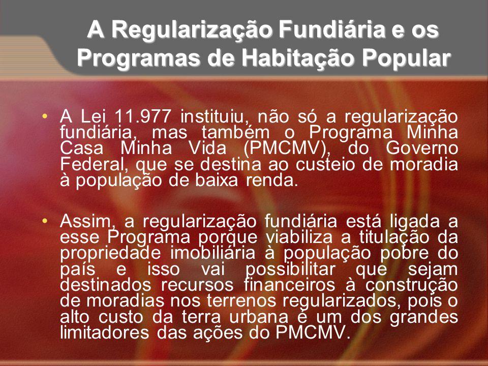 A Regularização Fundiária e os Programas de Habitação Popular A Lei 11.977 instituiu, não só a regularização fundiária, mas também o Programa Minha Ca