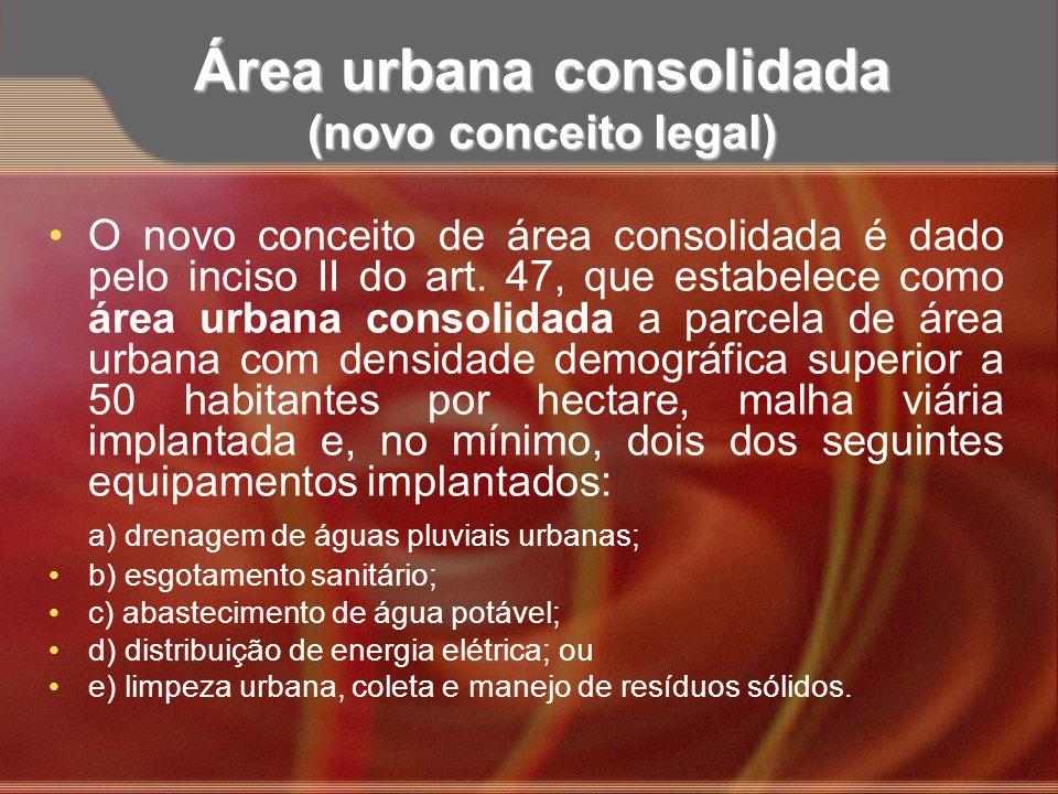 Área urbana consolidada (novo conceito legal) O novo conceito de área consolidada é dado pelo inciso II do art. 47, que estabelece como área urbana co