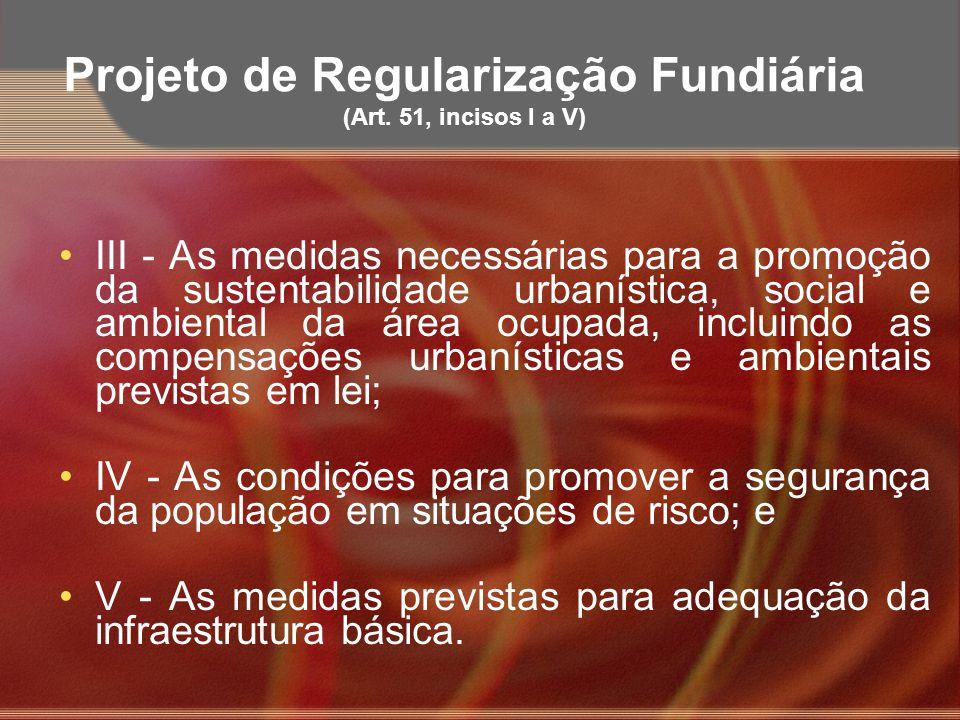 Projeto de Regularização Fundiária (Art. 51, incisos I a V) III - As medidas necessárias para a promoção da sustentabilidade urbanística, social e amb