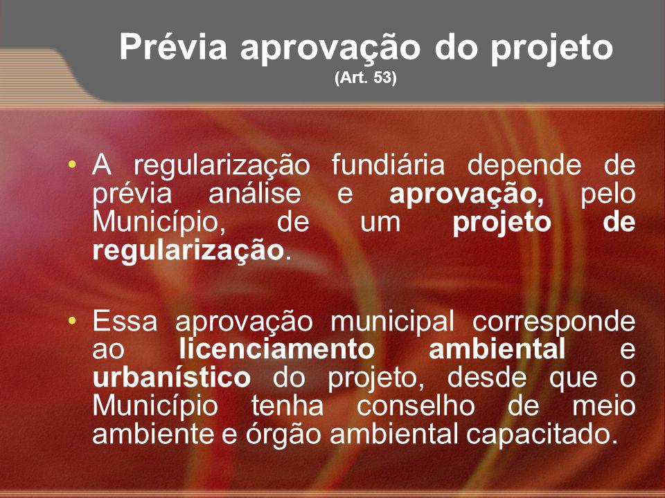 Prévia aprovação do projeto (Art. 53) A regularização fundiária depende de prévia análise e aprovação, pelo Município, de um projeto de regularização.