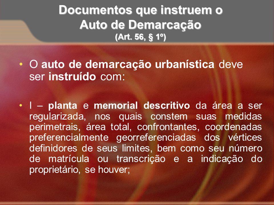 Documentos que instruem o Auto de Demarcação (Art. 56, § 1º) O auto de demarcação urbanística deve ser instruído com: I – planta e memorial descritivo
