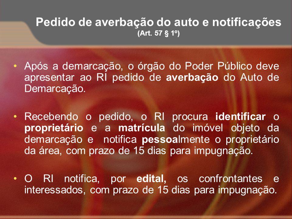 Pedido de averbação do auto e notificações (Art. 57 § 1º) Após a demarcação, o órgão do Poder Público deve apresentar ao RI pedido de averbação do Aut