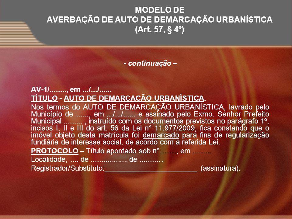 MODELO DE AVERBAÇÃO DE AUTO DE DEMARCAÇÃO URBANÍSTICA (Art. 57, § 4º) - continuação – AV-1/........, em.../.../...... TÍTULO - AUTO DE DEMARCAÇÃO URBA
