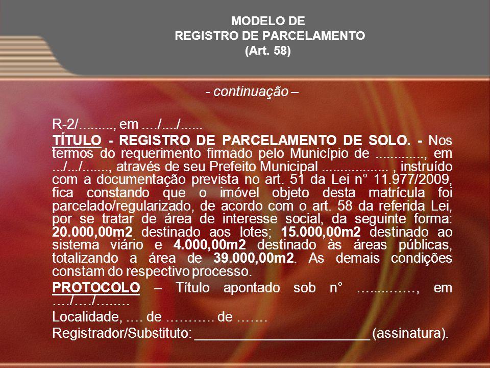 MODELO DE REGISTRO DE PARCELAMENTO (Art. 58) - continuação – R-2/........., em..../..../...... TÍTULO - REGISTRO DE PARCELAMENTO DE SOLO. - Nos termos