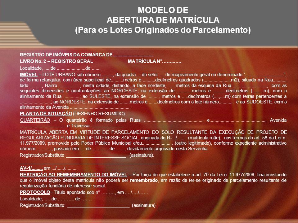 MODELO DE ABERTURA DE MATRÍCULA (Para os Lotes Originados do Parcelamento) REGISTRO DE IMÓVEIS DA COMARCA DE................................ LIVRO No.