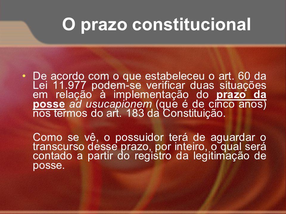 O prazo constitucional De acordo com o que estabeleceu o art. 60 da Lei 11.977 podem-se verificar duas situações em relação à implementação do prazo d