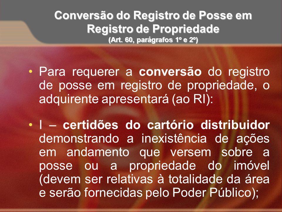 Conversão do Registro de Posse em Registro de Propriedade (Art. 60, parágrafos 1º e 2º) Para requerer a conversão do registro de posse em registro de