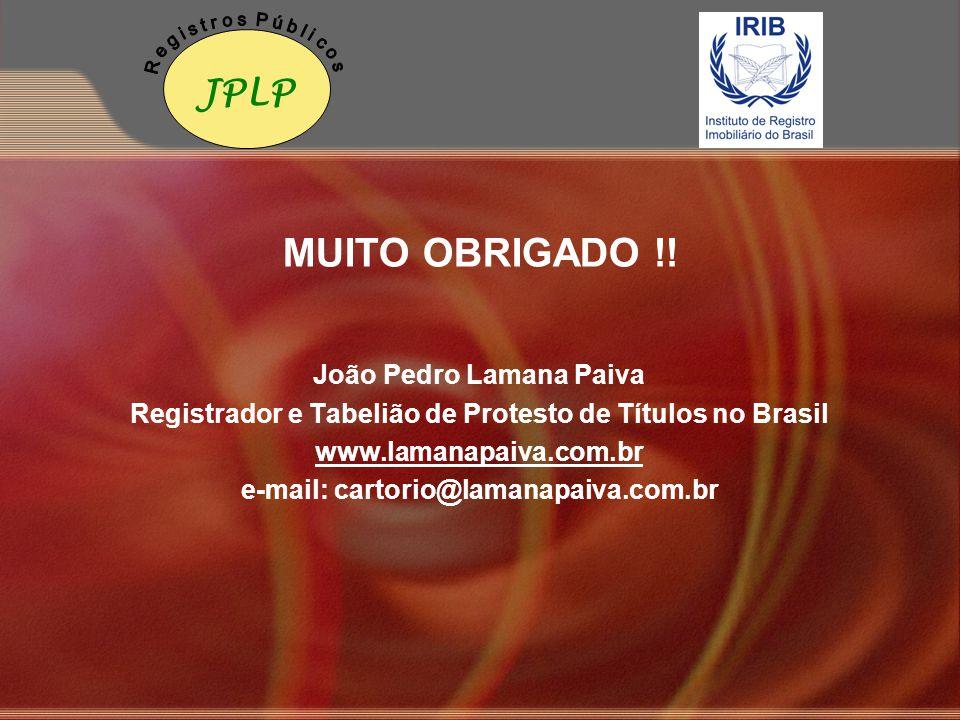 MUITO OBRIGADO !! João Pedro Lamana Paiva Registrador e Tabelião de Protesto de Títulos no Brasil www.lamanapaiva.com.br e-mail: cartorio@lamanapaiva.