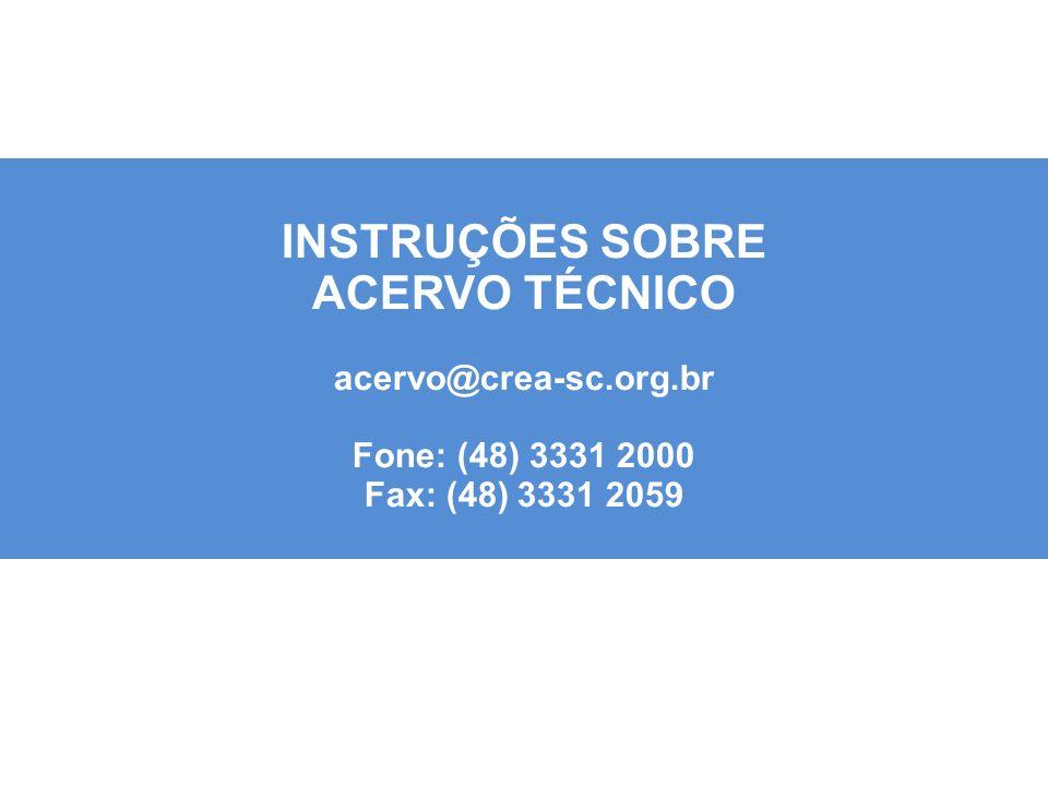 INSTRUÇÕES SOBRE ACERVO TÉCNICO acervo@crea-sc.org.br Fone: (48) 3331 2000 Fax: (48) 3331 2059