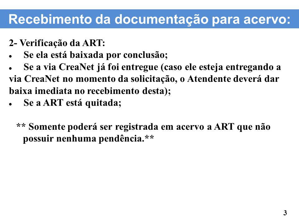 Recebimento da documentação para acervo: 2- Verificação da ART: Se ela está baixada por conclusão; Se a via CreaNet já foi entregue (caso ele esteja e