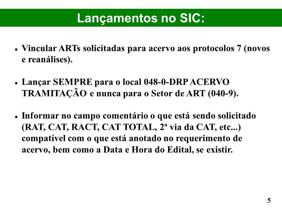 Lançamentos no SIC: Vincular ARTs solicitadas para acervo aos protocolos 7 (novos e reanálises). Lançar SEMPRE para o local 048-0-DRP ACERVO TRAMITAÇÃ