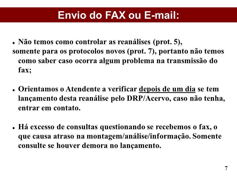 Envio do FAX ou E-mail: Não temos como controlar as reanálises (prot. 5), somente para os protocolos novos (prot. 7), portanto não temos como saber ca