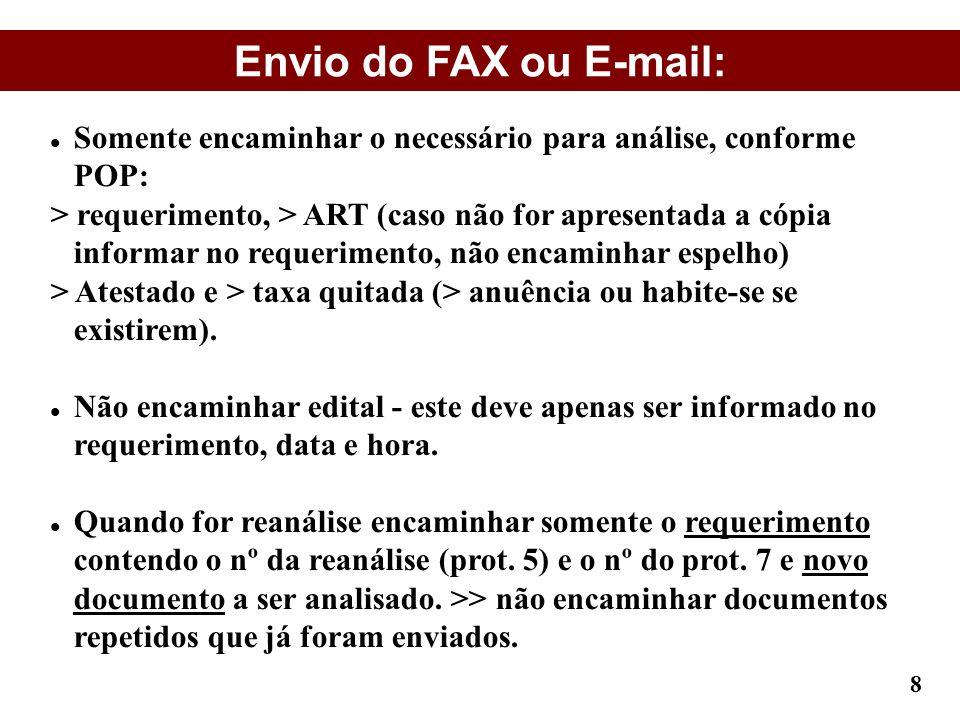 Envio do FAX ou E-mail: Somente encaminhar o necessário para análise, conforme POP: > requerimento, > ART (caso não for apresentada a cópia informar n