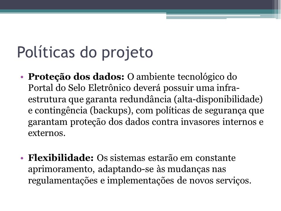 Políticas do projeto Proteção dos dados: O ambiente tecnológico do Portal do Selo Eletrônico deverá possuir uma infra- estrutura que garanta redundânc