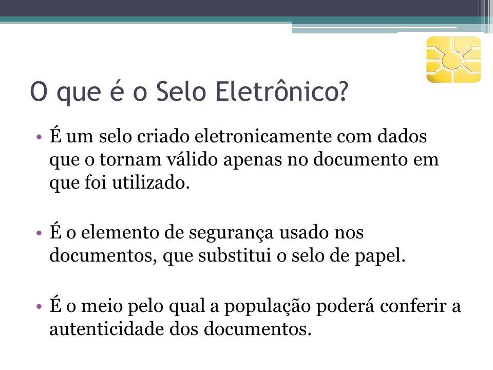 O que é o Selo Eletrônico? É um selo criado eletronicamente com dados que o tornam válido apenas no documento em que foi utilizado. É o elemento de se