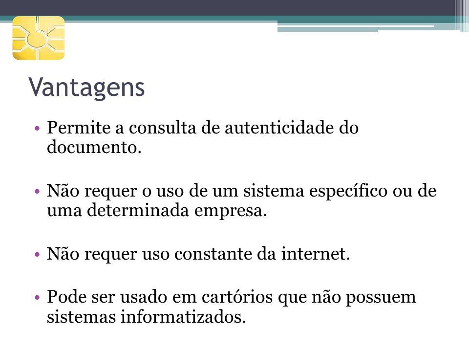 Vantagens Permite a consulta de autenticidade do documento. Não requer o uso de um sistema específico ou de uma determinada empresa. Não requer uso co