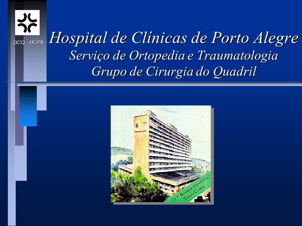 Hospital de Clínicas de Porto Alegre Serviço de Ortopedia e Traumatologia Grupo de Cirurgia do Quadril GCQ - HCPA