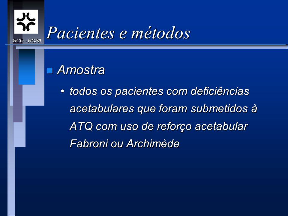 Pacientes e métodos n Amostra todos os pacientes com deficiências acetabulares que foram submetidos à ATQ com uso de reforço acetabular Fabroni ou Arc