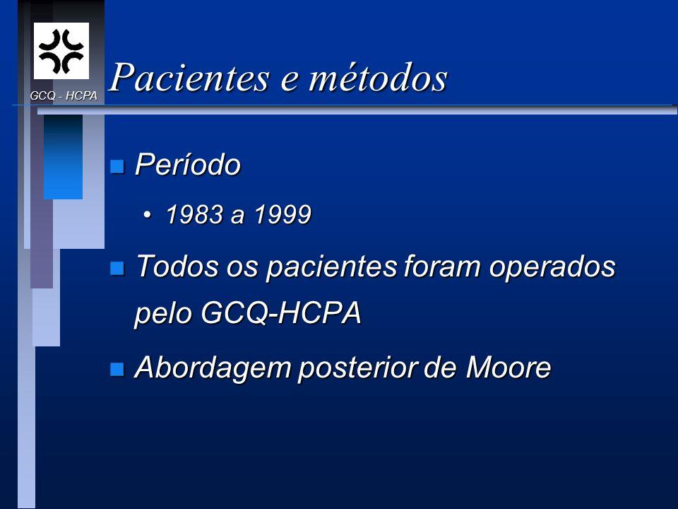 Pacientes e métodos n Período 1983 a 19991983 a 1999 n Todos os pacientes foram operados pelo GCQ-HCPA n Abordagem posterior de Moore GCQ - HCPA