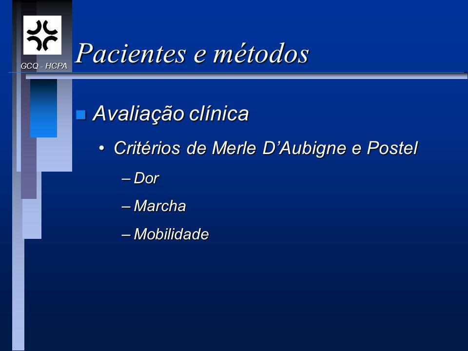 Pacientes e métodos n Avaliação clínica Critérios de Merle DAubigne e PostelCritérios de Merle DAubigne e Postel –Dor –Marcha –Mobilidade GCQ - HCPA