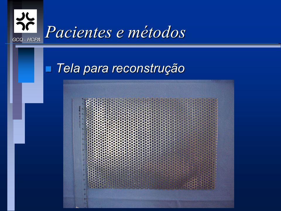 Pacientes e métodos n Tela para reconstrução GCQ - HCPA