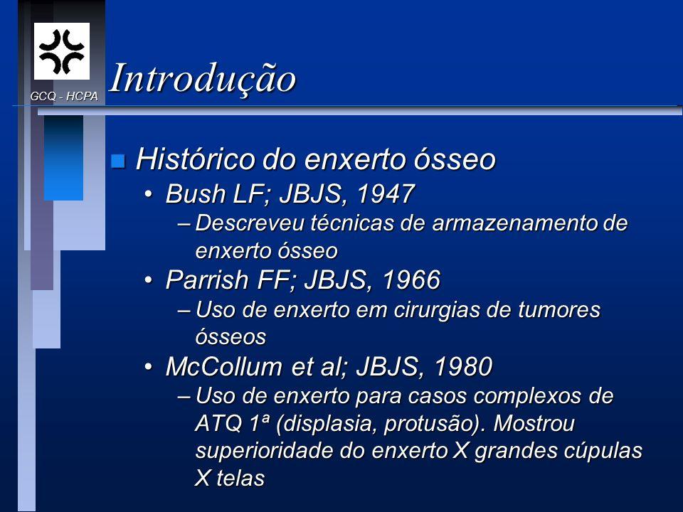 Introdução n Histórico do enxerto ósseo Bush LF; JBJS, 1947Bush LF; JBJS, 1947 –Descreveu técnicas de armazenamento de enxerto ósseo Parrish FF; JBJS,