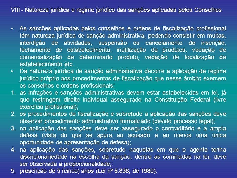 VIII - Natureza jurídica e regime jurídico das sanções aplicadas pelos Conselhos As sanções aplicadas pelos conselhos e ordens de fiscalização profiss