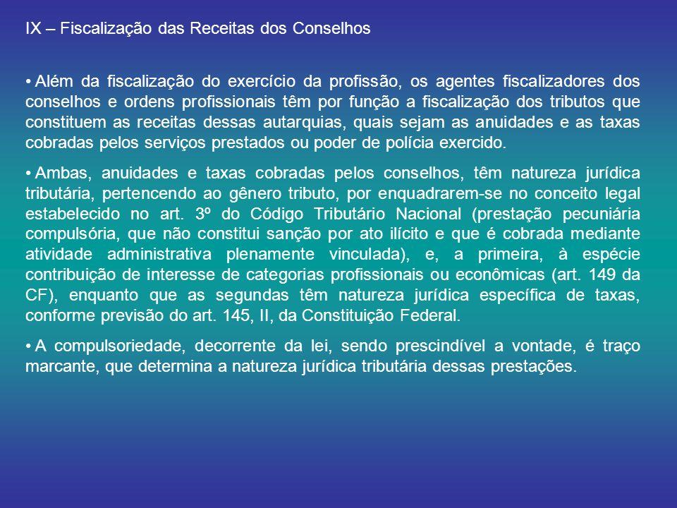 IX – Fiscalização das Receitas dos Conselhos Além da fiscalização do exercício da profissão, os agentes fiscalizadores dos conselhos e ordens profissi