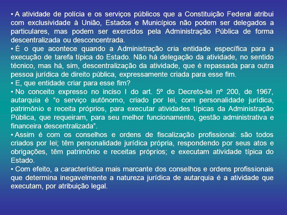 A atividade de polícia e os serviços públicos que a Constituição Federal atribui com exclusividade à União, Estados e Municípios não podem ser delegad