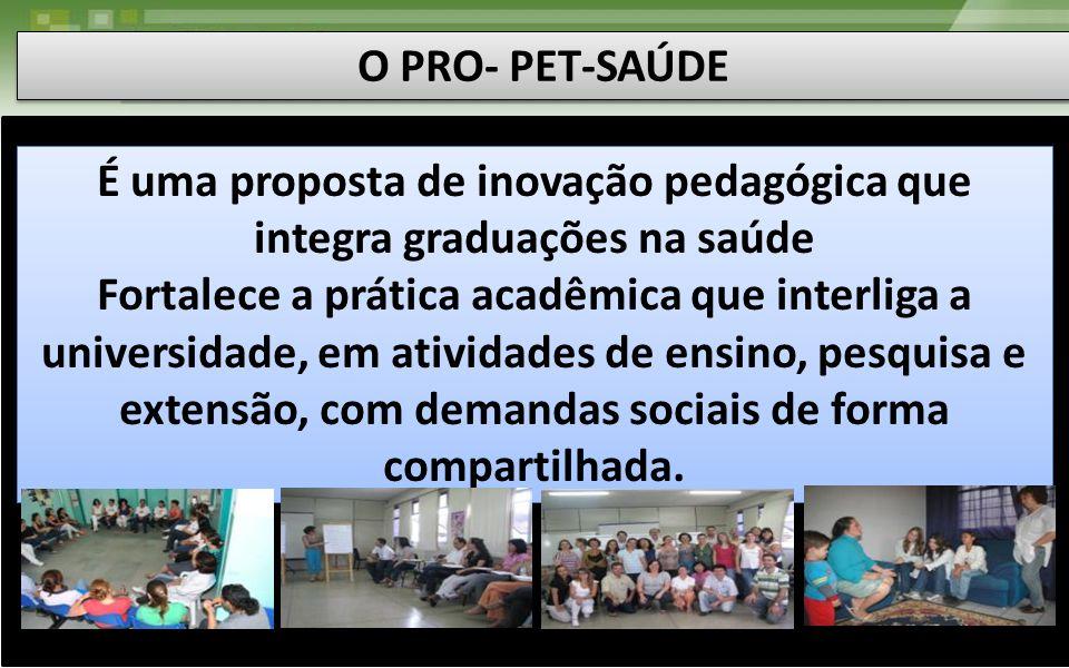 É uma proposta de inovação pedagógica que integra graduações na saúde Fortalece a prática acadêmica que interliga a universidade, em atividades de ens