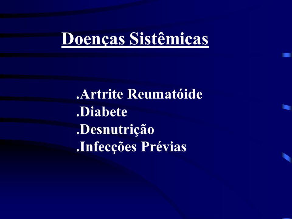 Doenças Sistêmicas.Artrite Reumatóide.Diabete.Desnutrição.Infecções Prévias