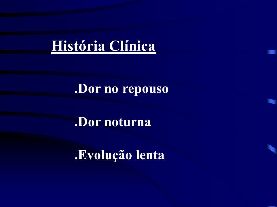 História Clínica.Dor no repouso.Dor noturna.Evolução lenta
