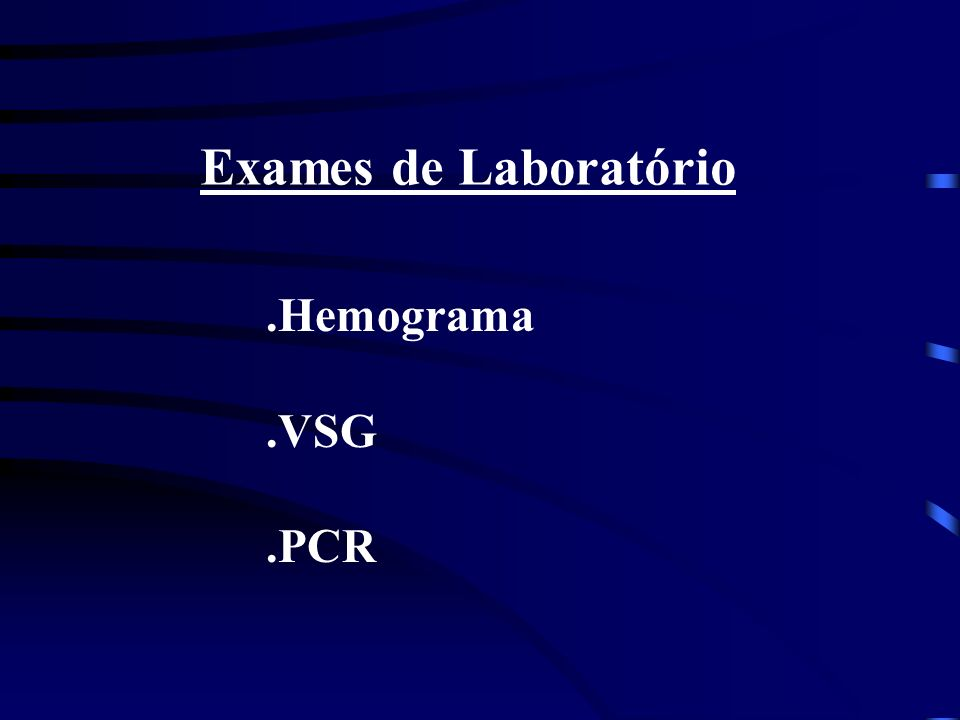 Exames de Laboratório.Hemograma.VSG.PCR