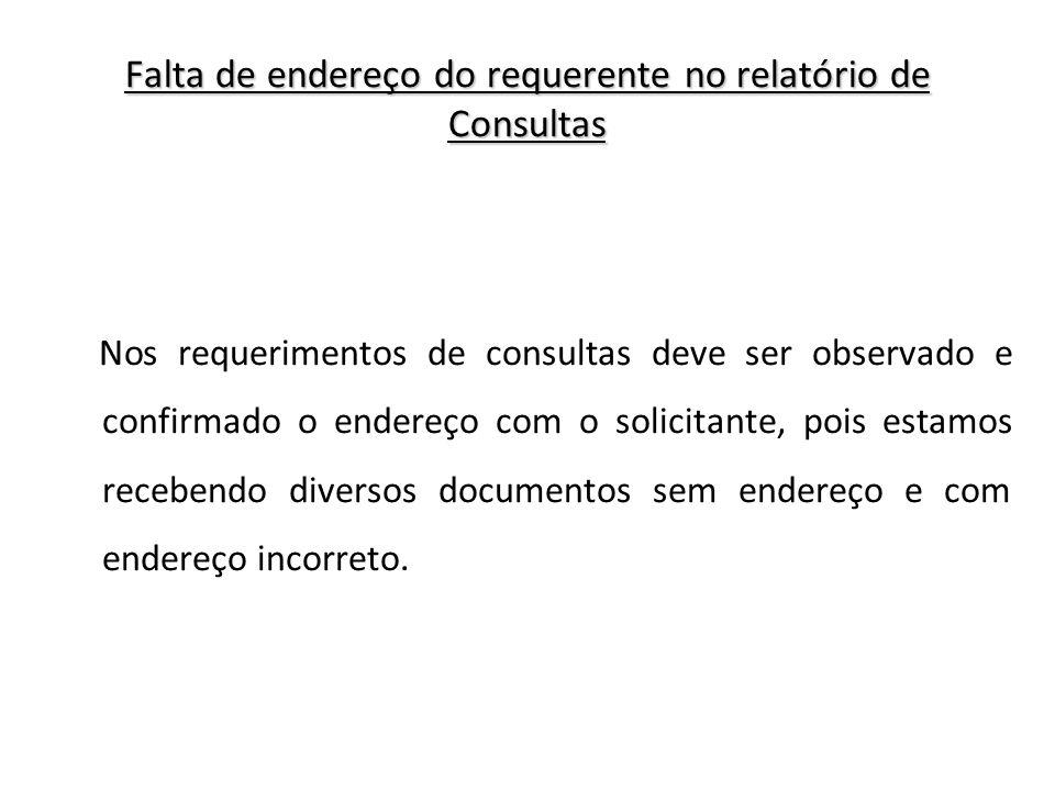 Falta de endereço do requerente no relatório de Consultas Nos requerimentos de consultas deve ser observado e confirmado o endereço com o solicitante,