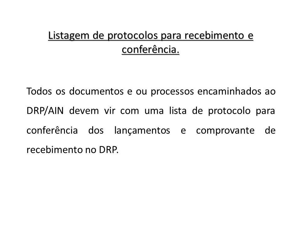 Listagem de protocolos para recebimento e conferência. Todos os documentos e ou processos encaminhados ao DRP/AIN devem vir com uma lista de protocolo