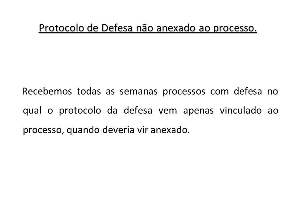 Protocolo de Defesa não anexado ao processo. Recebemos todas as semanas processos com defesa no qual o protocolo da defesa vem apenas vinculado ao pro