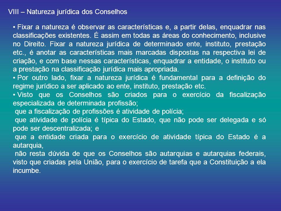 VIII – Natureza jurídica dos Conselhos Fixar a natureza é observar as características e, a partir delas, enquadrar nas classificações existentes.