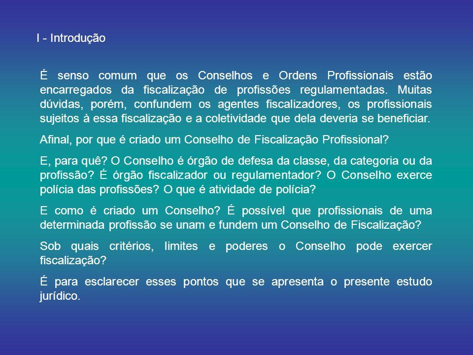 I - Introdução É senso comum que os Conselhos e Ordens Profissionais estão encarregados da fiscalização de profissões regulamentadas.