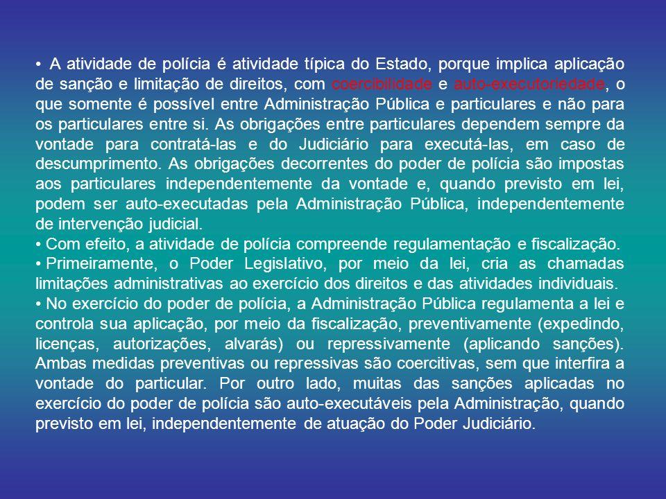 A atividade de polícia é atividade típica do Estado, porque implica aplicação de sanção e limitação de direitos, com coercibilidade e auto-executoriedade, o que somente é possível entre Administração Pública e particulares e não para os particulares entre si.