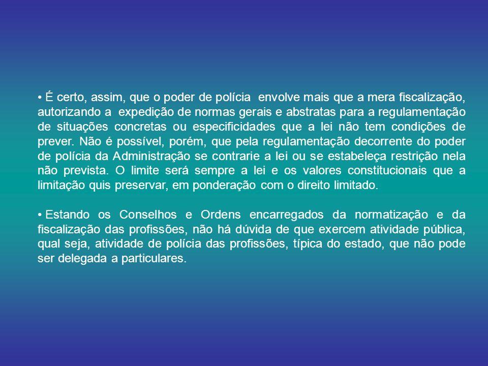 É certo, assim, que o poder de polícia envolve mais que a mera fiscalização, autorizando a expedição de normas gerais e abstratas para a regulamentação de situações concretas ou especificidades que a lei não tem condições de prever.
