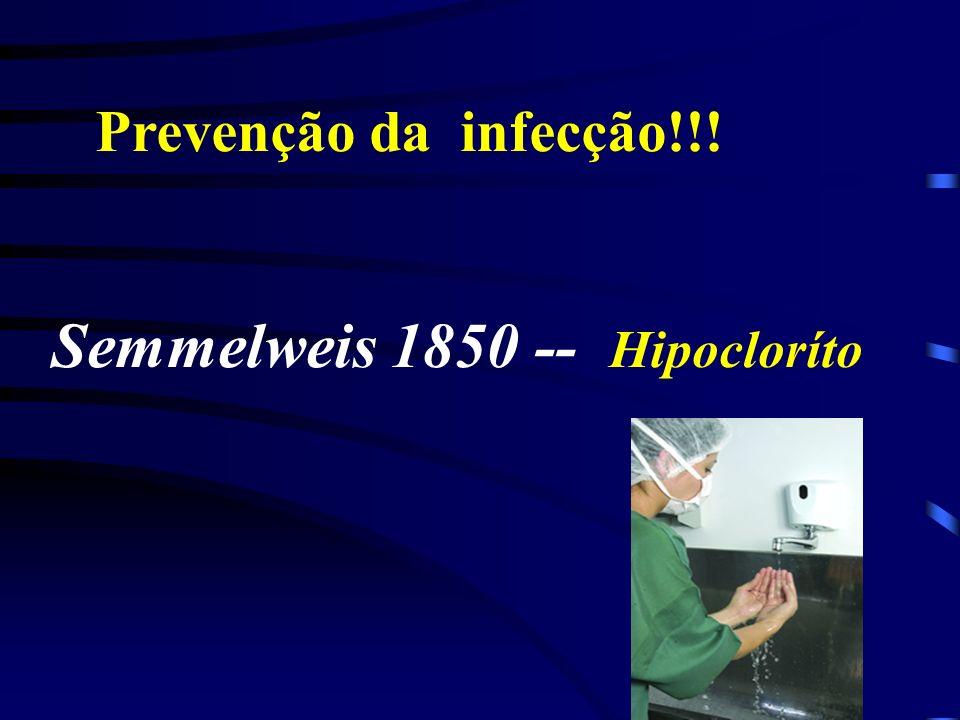 Prevenção da infecção!!! Semmelweis 1850 -- Hipocloríto