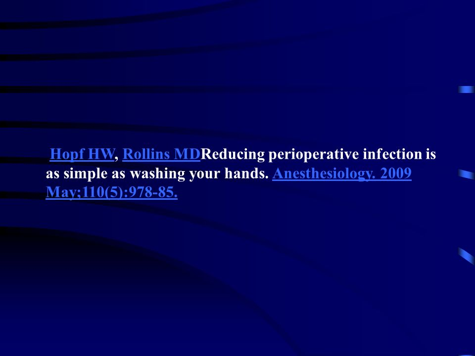 Hopf HW, Rollins MDReducing perioperative infection is as simple as washing your hands. Anesthesiology. 2009 May;110(5):978-85.Hopf HWRollins MDAnesth