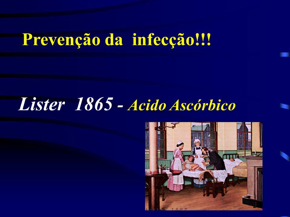 Prevenção da infecção!!! Lister 1865 - Acido Ascórbico