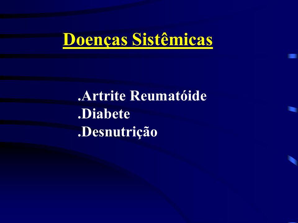 Doenças Sistêmicas.Artrite Reumatóide.Diabete.Desnutrição