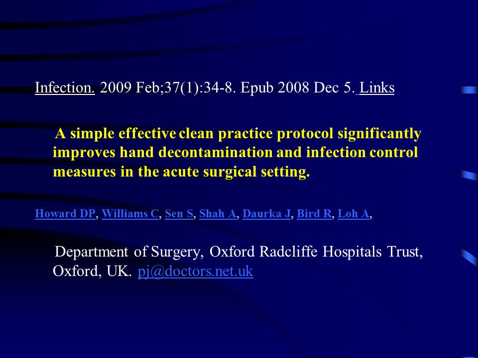 Infection. 2009 Feb;37(1):34-8. Epub 2008 Dec 5. Links A simple effective clean practice protocol significantly improves hand decontamination and infe