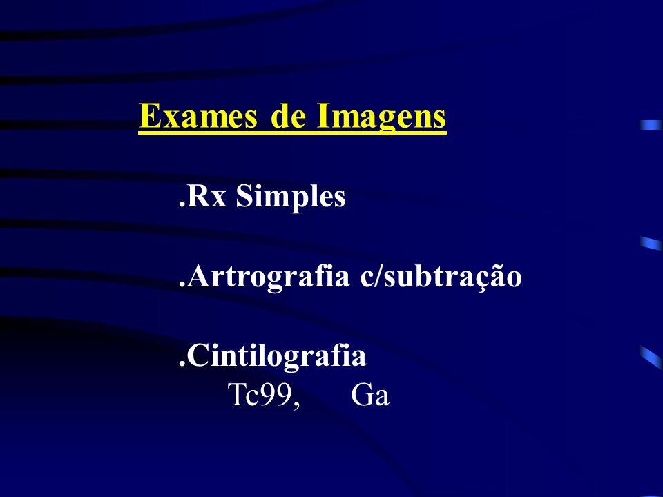 Exames de Imagens.Rx Simples.Artrografia c/subtração.Cintilografia Tc99, Ga
