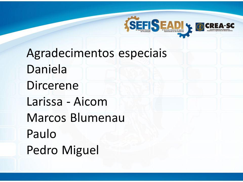 Agradecimentos especiais Daniela Dircerene Larissa - Aicom Marcos Blumenau Paulo Pedro Miguel