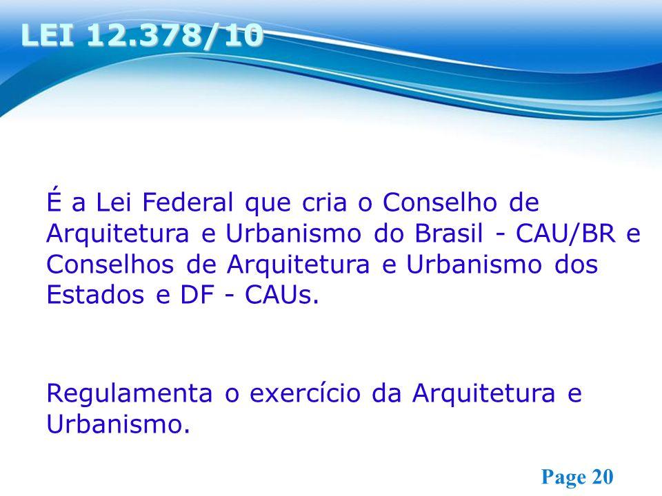 Free Powerpoint Templates Page 20 É a Lei Federal que cria o Conselho de Arquitetura e Urbanismo do Brasil - CAU/BR e Conselhos de Arquitetura e Urbanismo dos Estados e DF - CAUs.