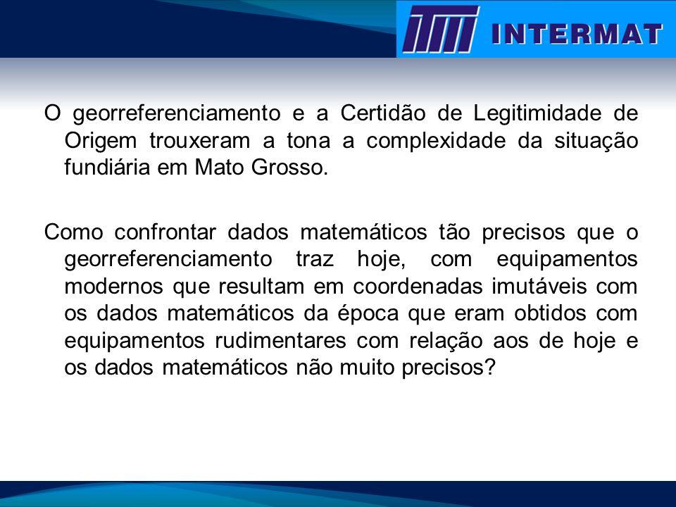 O georreferenciamento e a Certidão de Legitimidade de Origem trouxeram a tona a complexidade da situação fundiária em Mato Grosso. Como confrontar dad