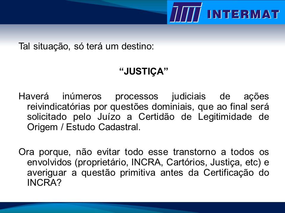 Tal situação, só terá um destino: JUSTIÇA Haverá inúmeros processos judiciais de ações reivindicatórias por questões dominiais, que ao final será soli